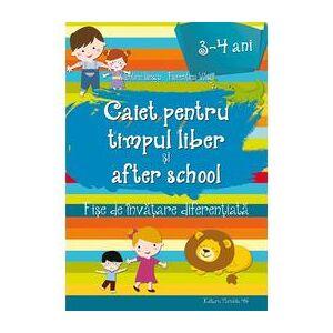 Paralela 45 Caiet pentru timpul liber si after school 3-4 ani - Valentina Iliescu, Florentina Vasui, editura Paralela 45
