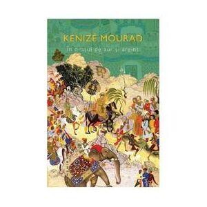 Nemira In orasul de aur si argint - Kenize Mourad, editura Nemira