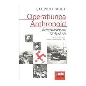 Corint Operatiunea Anthropoid - Laurent Binet, editura Corint
