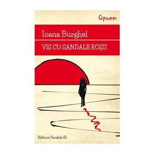 Paralela 45 Vis cu sandale rosii - Ioana Burghel, editura Paralela 45