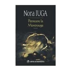 Cartea Romaneasca Petrecere la Montrouge - Nora Iuga, editura Cartea Romaneasca