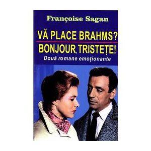 Orizonturi Va place Brahms? Bonjour, tristete! - Francoise Sagan, editura Orizonturi