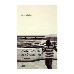 Libris Editorial Strain intr-un loc candva al meu - Dan Tirlea, editura Libris Editorial