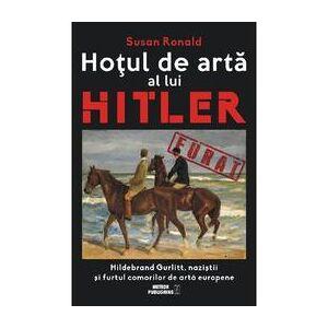 Meteor Press Hotul de arta al lui Hitler - Susan Ronald, editura Meteor Press