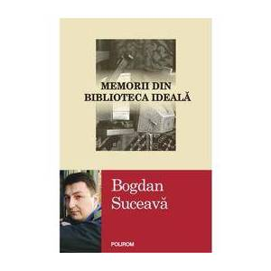 Polirom Memorii din biblioteca ideala - Bogdan Suceava, editura Polirom