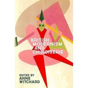 Brittisk modernism och Chinoiserie av redigerad av Dr Anne Veronica Witchard