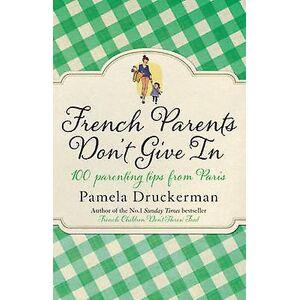 Franska föräldrar Dont Give i av Pamela Druckerman