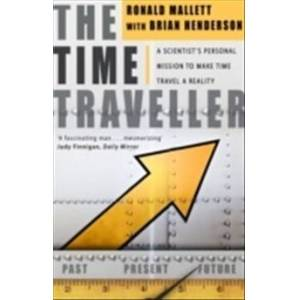 Mission Time traveller - one mans mission to make time travel a reality