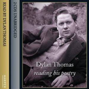 Dylan Thomas Reading His Poetry by Dylan Thomas