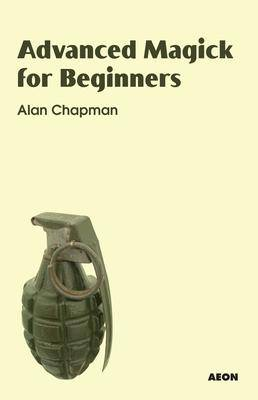 Advanced Magick for Beginners by Alan Chapman