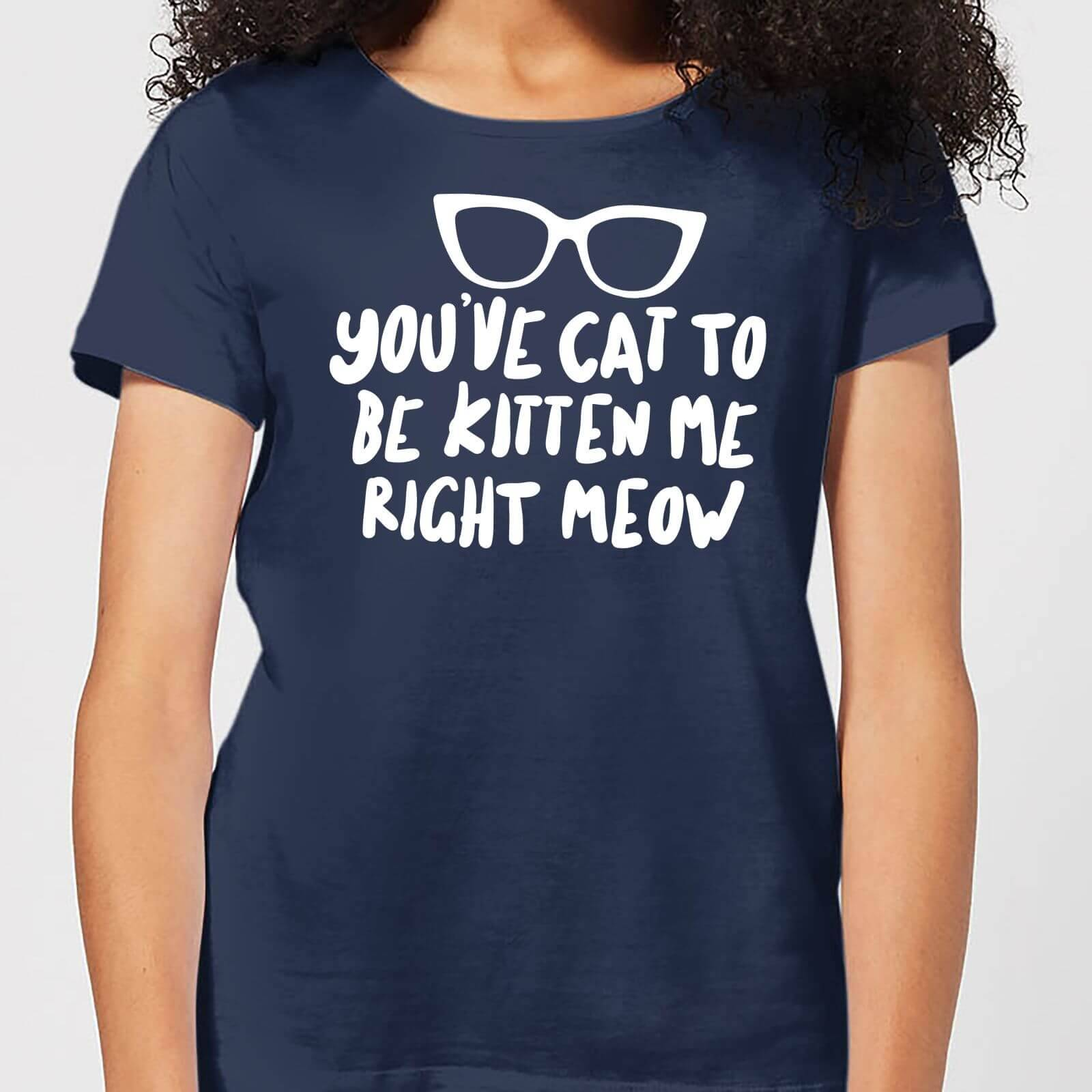 The Pet Collection You've Cat To Be Kitten Me Women's T-Shirt - Navy - L - Navy