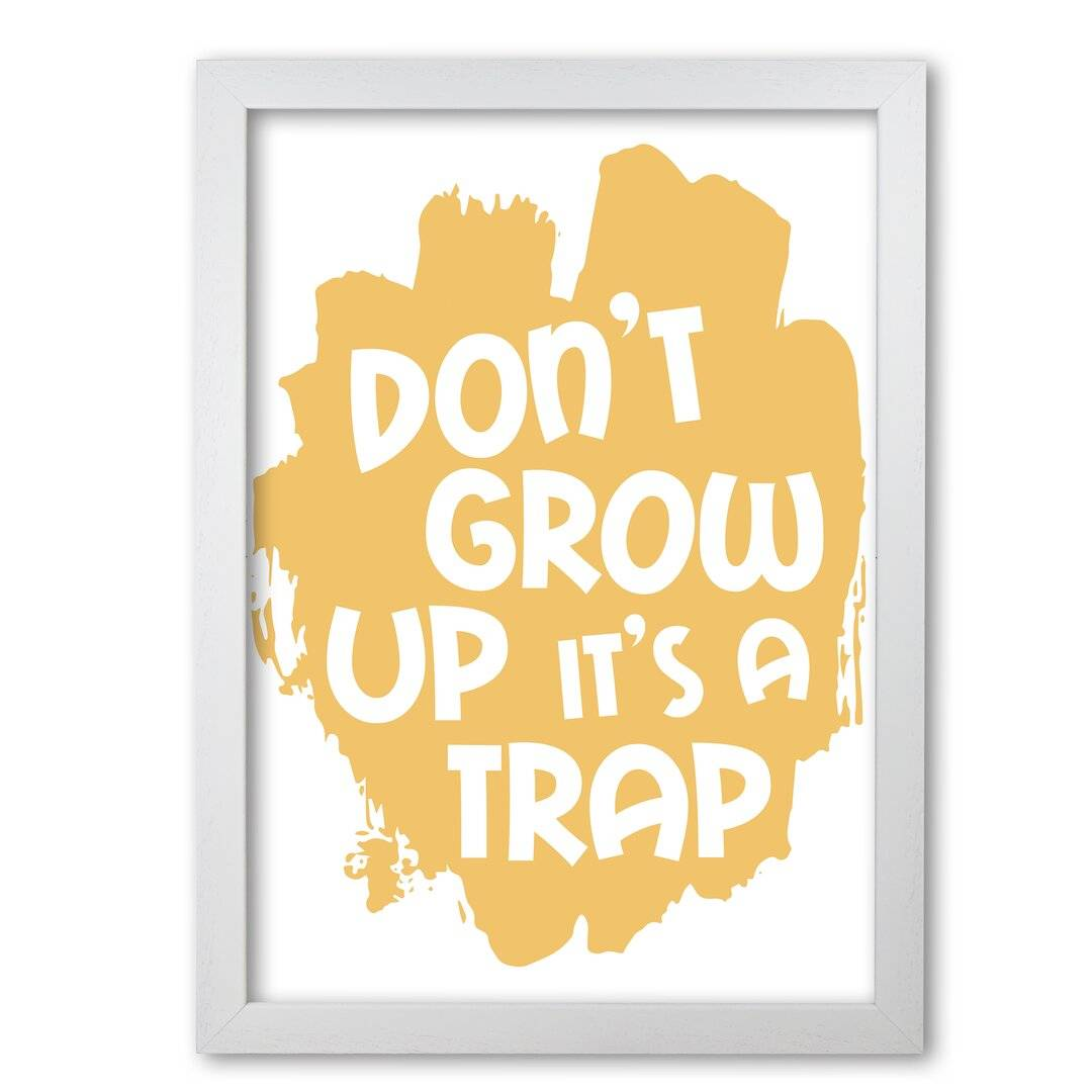 East Urban Home Don't Grow up It's a Trap - Typography Print on Paper  - Size: 200.0 W x 200.0 D cm