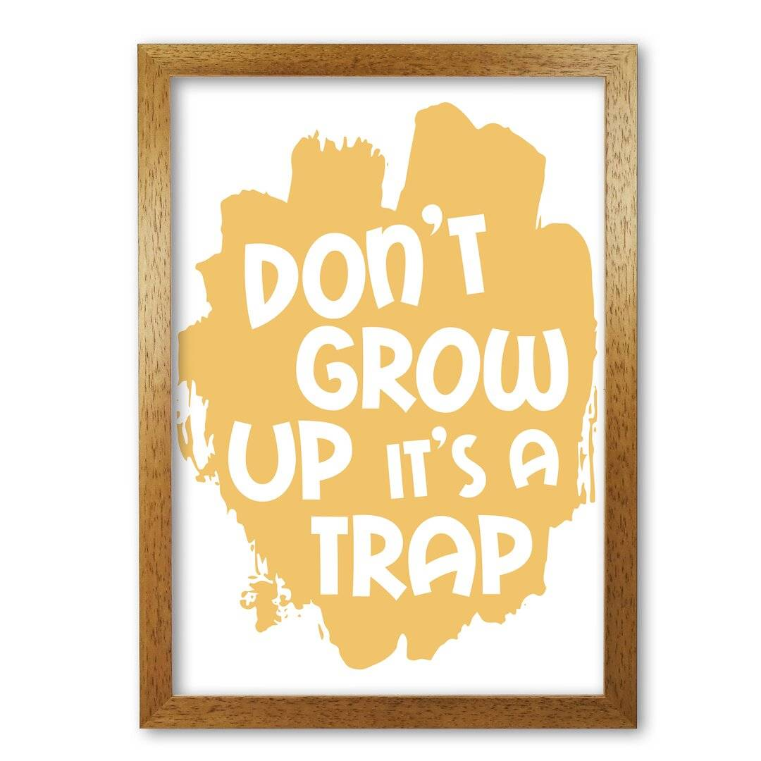 East Urban Home Don't Grow up It's a Trap - Typography Print on Paper  - Size: 13.0 H x 58.0 W x 12.0 D cm