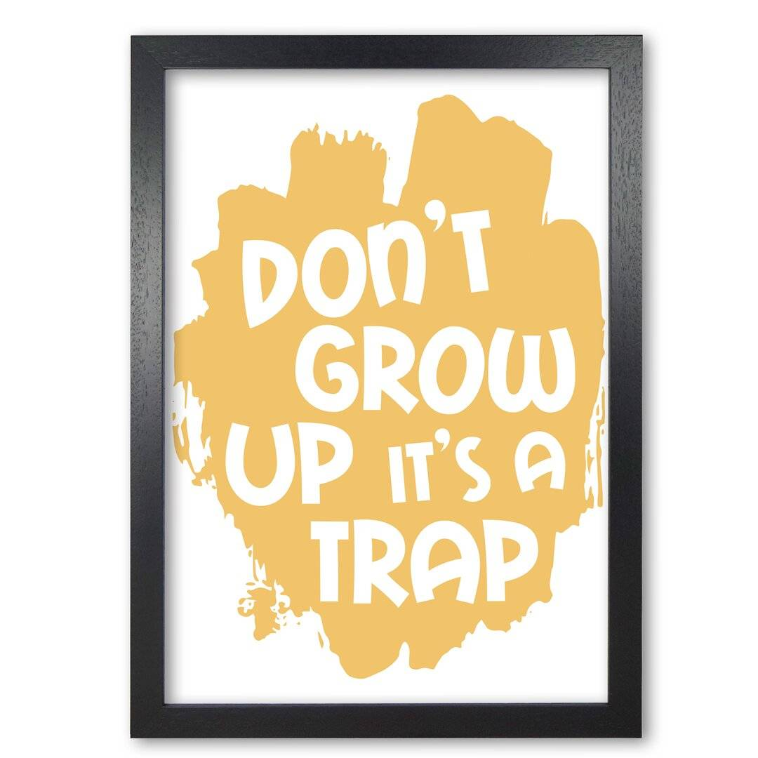 East Urban Home Don't Grow up It's a Trap - Typography Print on Paper  - Size: 170.0 H x 79.0 W x 169.0 D cm