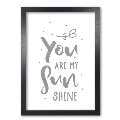 East Urban Home 'You Are My Sunshine' Textual Art in Grey East Urban Home Format: Black Grain Frame, Size: 85 cm H x 60 cm W x 5 cm D  - Size: 85 cm H x 60 cm W x 5 cm D