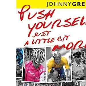 Johnny Green Push Yourself Just A Little Bit More: Backstage at Le Tour de France: Backstage at the Tour De France