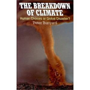 Peter Bunyard The Breakdown of Climate: Human Choices or Global Disaster?