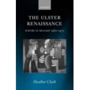 OUP Oxford The Ulster Renaissance: Poetry in Belfast 1962-1972 : Poetry in Belfast 1962-1972