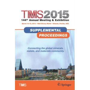 Springer Berlin Heidelberg TMS 2015 144th Annual Meeting & Exhibition, Annual Meeting Supplemental Proceedings