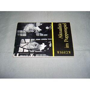 Aktualität im Puppenspiel. Eine stoff- und motivgeschichtliche Untersuchung. (= Die Schaubühne; Bd. 65). Küpper, Gustav. [ ] [Hardcover]