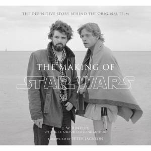Jonathan W. Rinzler The Making of Star Wars: The Definitive Story Behind the Original Film
