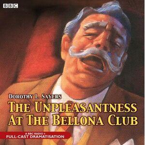 The Unpleasantness At The Bellona Club: (Unabridged edition)