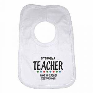 My Mum is A Teacher, What Super Power Does Yours Have? - Personalised Baby, Toddler Bib for Boys, Girls, Newborn Gifts - White