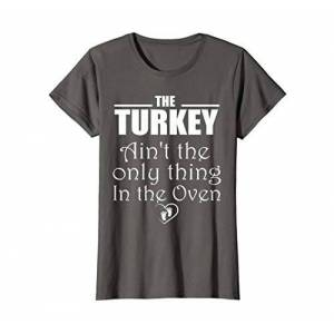Thanksgiving Pregnancy Baby Announcement Outfit Womens The Turkey Ain't The Only Thing In The Oven Funny Pregnancy T-Shirt