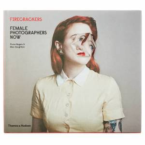Thames and Hudson Ltd: Firecrackers: Female Photographers Now