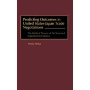 United Predicting Outcomes in United States-Japan Trade Negotiations: The Political Process of the Structural Impediments Initiative