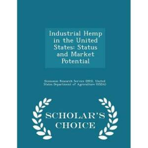 United Industrial Hemp in the United States: Status and Market Potential - Scholar's Choice Edition