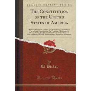 United The Constitution of the United States of America: With an Alphabetical Analysis; The Declaration of Independence; The Article of Confederation; The Pr