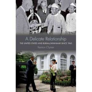 United A Delicate Relationship: The United States and Burma/Myanmar Since 1945