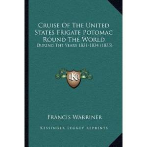 United Cruise of the United States Frigate Potomac Round the World: During the Years 1831-1834 (1835)