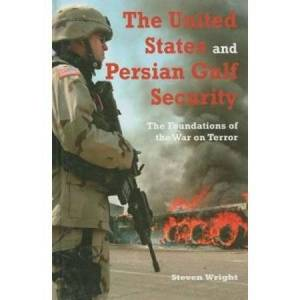 United The United States and Persian Gulf Security: The Foundations of the War on Terror