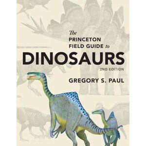 Princeton The Princeton Field Guide to Dinosaurs