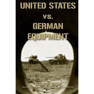 United States vs. German Equipment HQ: As Prepared for the Supreme Commander, Allied Expeditionary Force