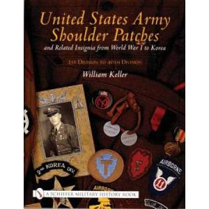 United States Army Shoulder Patches and Related Insignia: From World War I to Korea 1st Division to 40th Division)