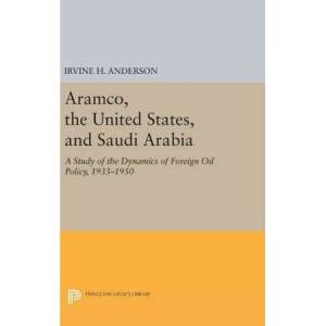 United Aramco, the United States, and Saudi Arabia: A Study of the Dynamics of Foreign Oil Policy, 1933-1950