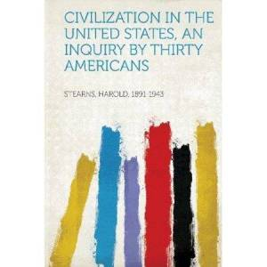 United Civilization in the United States, an Inquiry by Thirty Americans