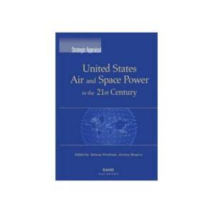 United Strategic Appraisal: United States Air and Space Power in the 21st Century