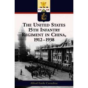 United The United States 15th Infantry Regiment In China, 1912â 1938