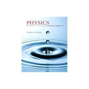 Pearson Physics for Scientists and Engineers A Strategic Approach, Standard Edition (Chs 1-36)