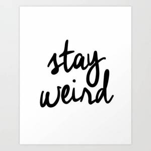 Society6 Stay Weird Black And White Humorous Inspo Typography Poster For The Young Wild And Free Art Print by The Motivated Type - X-Small