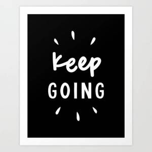Society6 Keep Going Black And White Typography Inspirational Motivational Home Wall Bedroom Decor Art Print by The Motivated Type - X-Small