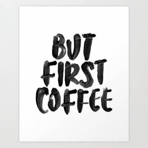 Society6 But First Coffee Black And White Hand Lettered Motivational Typography Home Wall Office Decor Art Print by The Motivated Type - X-Small
