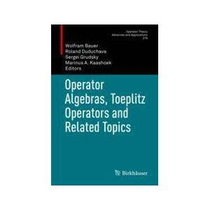 Springer Shop Operator Algebras, Toeplitz Operators and Related Topics