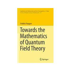 Springer Shop Towards the Mathematics of Quantum Field Theory