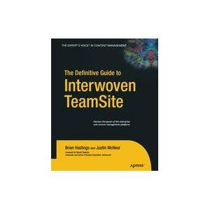 Brian Hastings; Justin McNeal The Definitive Guide to Interwoven TeamSite  Soft cover
