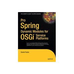 Daniel Rubio Pro Spring Dynamic Modules for OSGi  Service Platforms  Soft cover